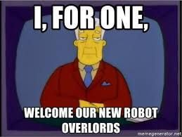 I welcome Robot Overlords.jpg