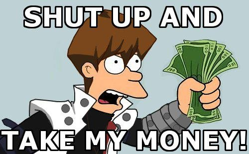 shut_up_and_take_my_money__by_yugiohart-d5d3lgn.jpg